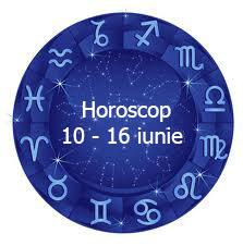 horoscop 10 - 16 iunie